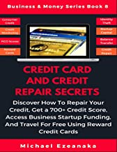 Credit Card And Credit Repair Secrets: Discover How To Repair Your Credit, Get A 700+ Credit Score, Access Business Startup Funding, And Travel For ... Reward Credit Cards (Business & Money Series)