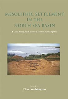Mesolithic Settlement in the North Sea Basin: A Case Study from Howick, North-East England