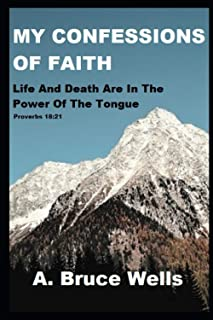 My Confessions Of Faith: Death And Life Are In The Power Of The Tongue