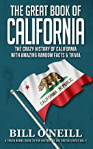 The Great Book of California: The Crazy History of California with Amazing Random Facts & Trivia (A Trivia Nerds Guide to ...