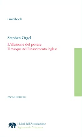 Lillusione del potere: Il masque nel Rinascimento inglese (I libri dell'Associazione Sigismondo Malatesta - i Minibook Vol. 8)