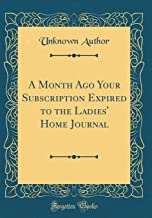 A Month Ago Your Subscription Expired to the Ladies' Home Journal (Classic Reprint)