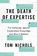 The Death of Expertise: The Campaign against Established Knowledge and Why it Matters