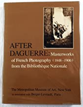 After Daguerre. Masterworks of French Photography (1848-1900) from the Bibliotheque Nationale