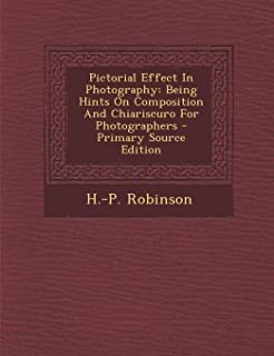 Pictorial Effect in Photography: Being Hints on Composition and Chiariscuro for Photographers - Primary Source Edition