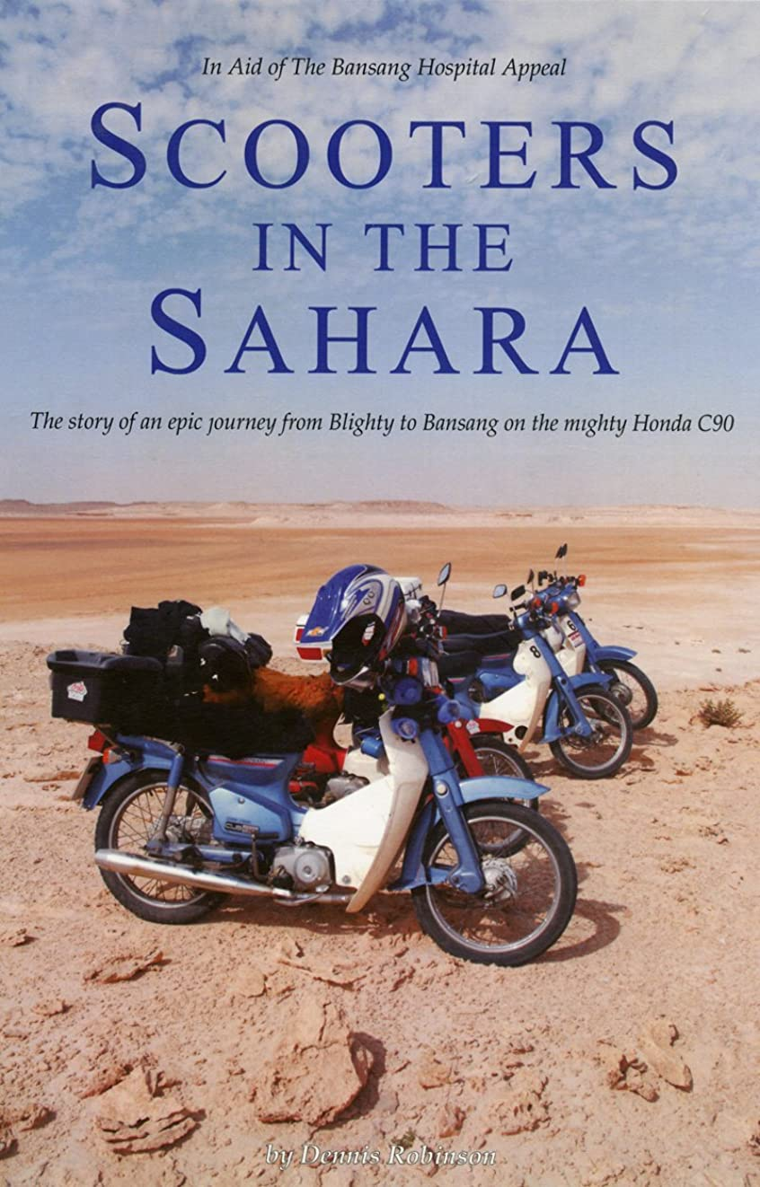 サラミ日常的にわがままScooters in the Sahara: The story of an epic adventure from Blighty to Bansang on the Mighty Honda C90 (English Edition)