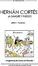 HERNÁN CORTÉS ¡A SANGRE Y FUEGO! -LIBRO II- TLAXCALA (Spanish Edition)