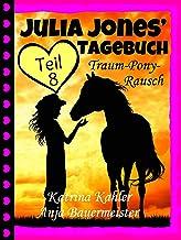 Julia Jones' Tagebuch - Teil 8 - Traum-Pony-Rausch (German Edition)