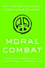 Moral Combat: Why the War on Violent Video Games Is Wrong