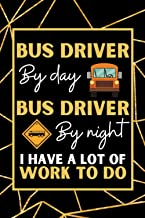 Bus Driver By Day Bus Driver By Night: Bus Driver Notebook / Journal, Funny Gift For Men and Women
