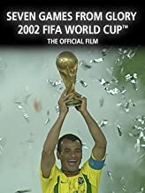 Seven Games From Glory: The Official Film of 2002 FIFA World Cup Korea/Japan™