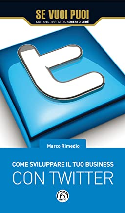 Come sviluppare il tuo business con Twitter (Se vuoi puoi)