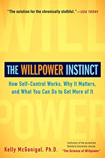 The Willpower Instinct: How Self-Control Works, Why It Matters, and What You Can Do to..