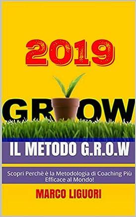Il Metodo GROW 2019 - Coaching per Performance di Alto Livello: Come Ottenere il Meglio dal Business, dallo Sport e dalla Vita.