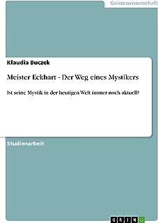 Meister Eckhart - Der Weg eines Mystikers: Ist seine Mystik in der heutigen Welt immer noch aktuell? (German Edition)