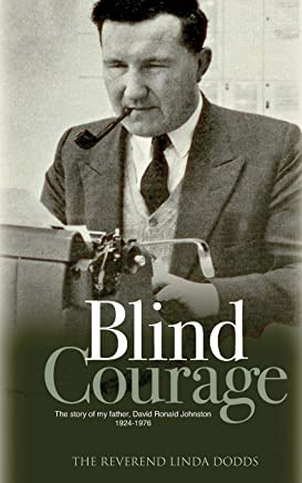 Blind Courage: The Story of My Father, David Ronald Johnston 1924-1976