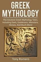 Greek Mythology: The greatest Greek Mythology tales, including gods, goddesses, monsters, heroes, and much more!