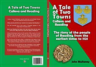 A Tale of Two Towns Calleva and Reading: The story of the people of Reading from the earliest times to 1121