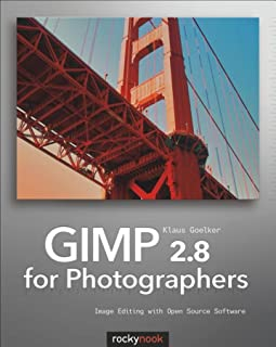 GIMP 2.8 for Photographers: Image Editing with Open Source Software