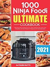 Ninja Foodi Ultimate Cookbook 2021: 1000-Days Easy & Delicious Air Fry, Broil, Pressure Cook, Slow Cook, Dehydrate, and Mo...