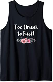 To Drunk to Fuck Funny Naughty Party Sex Quote Saying Gift Tank Top
