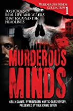 Murderous Minds: 30 Stories of Real-Life Murderers That Escaped the Headlines (Murderous Minds Collection)