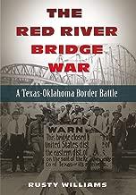 The Red River Bridge War: A Texas-Oklahoma Border Battle (Red River Valley Books, sponsored by Texas A&M University-Texarkana)