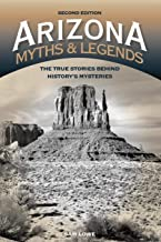Arizona Myths and Legends: The True Stories behind History's Mysteries (Legends of the West)