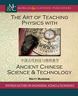 The Art of Teaching Physics with Ancient Chinese Science & Technology