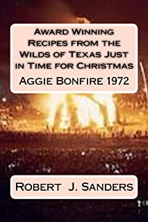 Award Winning Recipes from the Wilds of Texas Just in Time for Christmas: Aggie Bonfire 1972 (Award Winning Recipe Series Book 2015)