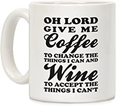 LookHUMAN Oh Lord, Give Me Coffee To Change The Thigns I Can And Wine To Accept The Things I Can't White 11 Ounce Ceramic Coffee Mug