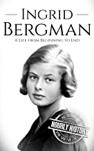 Ingrid Bergman: A Life from Beginning to End (Biographies of Actors) (English Edition)
