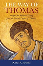 The Way of Thomas: Insights for Spiritual Living from the Gnostic Gospel of Thomas