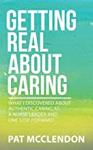 Getting Real about Caring: What I Discovered about Authentic Caring as a Nurse Leader and One Step Forward