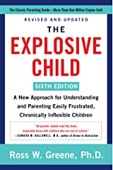 The Explosive Child [Sixth Edition]: A New Approach for Understanding and Parenting Easily Frustrated, Chronically Inflexible Children Kindle Edition