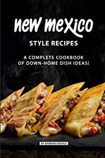 New Mexico Style Recipes: A Complete Cookbook of Down-Home Dish Ideas!