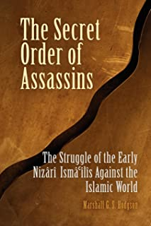 The Secret Order of Assassins: The Struggle of the Early Nizari Isma'ilis Against the Islamic World
