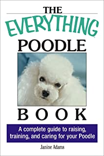 The Everything Poodle Book: A complete guide to raising, training, and caring for your poodle (Everything®) (English Edition)