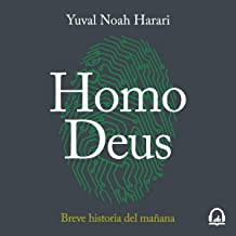 Homo Deus: Breve historia del mañana [Homo Deus: A Brief History of Tomorrow]