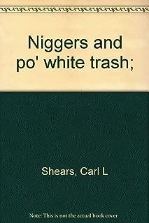 Niggers and po' white trash;