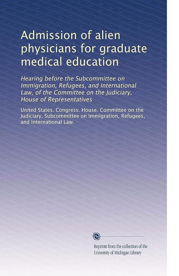 ビルマ不愉快広げるAdmission of alien physicians for graduate medical education: Hearing before the Subcommittee on Immigration, Refugees, and International Law, of the Committee on the Judiciary, House of Representatives