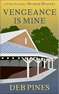 Vengeance Is Mine: A Chautauqua Murder Mystery (Mimi Goldman CHQ Murder Mysteries Book 5)