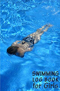 Swimming Log Book for Girls: Swimming Log Book and Journal Notebook for Swimmers to Track Progress   2021 Swimming Lesson ...