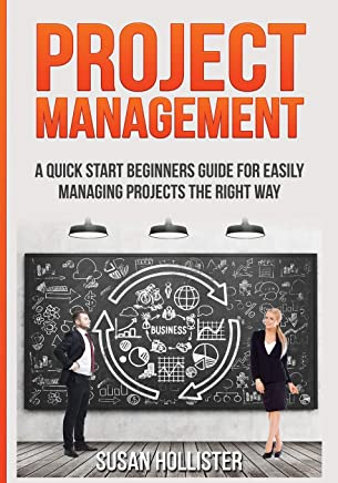 Project Management: A Quick Start Beginners Guide for Easily Managing Projects the Right Way: Volume 3