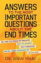 Answers to the Most Important Questions About the End Times: Will I have to go through the tribulation? Who is the Antichr...