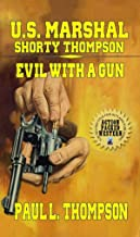 U.S. Marshal Shorty Thompson - Evil With A Gun: Tales Of The Old West Book 70: From The Author of