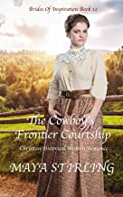 The Cowboy's Frontier Courtship (Christian Historical Western Romance)(Brides of Inspiration series Book 12)