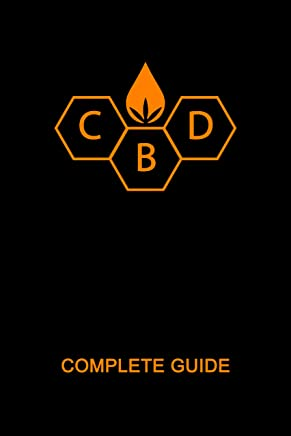 CBD Complete Guide Book: Ultimate CBD Tutorial. Medial Researches, Practical Implications, Benefits, Side Effects, Diseases, History, Future, How to Buy, ... Most Comprehensive Handbook 2019 (CBD Book)