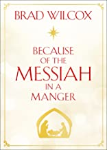 Because of the Messiah in a Manger