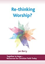 Re-Thinking Worship (Together in Hope Book 7)